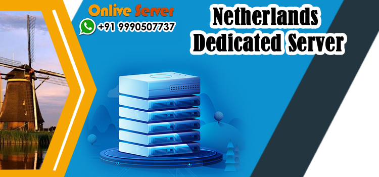 Your Company Require Dedicated Server Hosting in Netherlands - Onlive Server